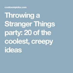 Throwing a Stranger Things party: 20 of the coolest, creepy ideas