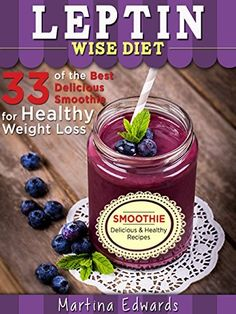 Leptin Wise Diet: 33 of the Best Delicious Smoothie Recipes for Healthy Weight Loss (Weight Loss for Women) by Martina Edwards