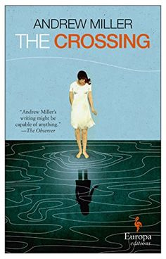 Buy The Crossing by Andrew Miller and Read this Book on Kobo's Free Apps. Discover Kobo's Vast Collection of Ebooks and Audiobooks Today - Over 4 Million Titles! Book Club Books, Good Books, Books To Read 2018, New Fiction Books, Andrew Miller, Penguin Random House, English Literature, So Little Time, Audiobooks