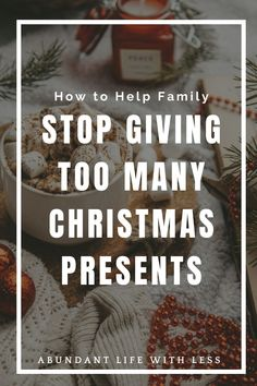 Drowning in Christmas gifts? Here are 4 steps to help you ensure your family stops giving too many christmas presents next year.