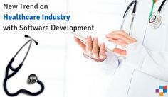 New Trend on #Healthcare Industry with #Software #Development Solutions