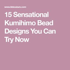 15 Sensational Kumihimo Bead Designs You Can Try Now