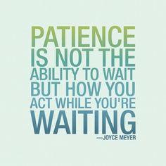 Paciencia no es tanto la habilidad de esperar sino tu actitud mientras estás esperando - J.Meyer | I didn't know it was impossible,,, and I ...