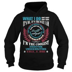 I'm The Coolest Underwriting Director T-Shirt, Hoodie Underwriting Director