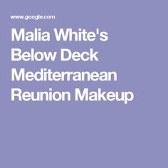 Malia White's Below Deck Mediterranean Reunion Makeup