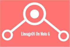 How To Install LineageOS 14.1 (CyanogenMod) On Moto G (All Editions)?
