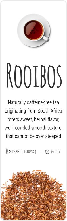 Caffeine-free herbal Rooibos tea from South Africa.