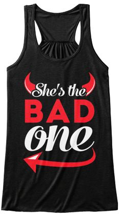 She's the bad one! http://teespring.com/shesthebadonetank