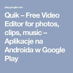 Quik – Free Video Editor for photos, clips, music – Aplikacje na Androida w Google Play
