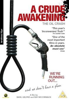 A Crude Awakening: The Oil Crash [TN870 .C783 2007] A documentary film that debunks the conventional wisdom that oil production will continue to climb, and instead stares bleakly at a planet facing economic meltdown and conflict over its most valuable resource.