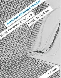 Bauhaus Weaving Theory: From Feminine Craft to Mode of Design (University of Minnesota Press: 2014) {available in library textielMuseum}