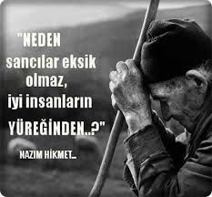 Why never lack of pain , from the heart of good people ? Nazım Hikmet