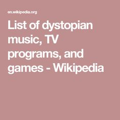 List of dystopian music, TV programs, and games - Wikipedia