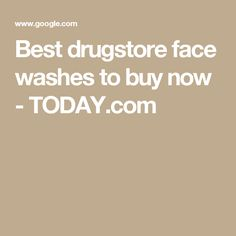 Best drugstore face washes to buy now - TODAY.com