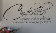 """""""Cinderella... proof that a new pair of shoes can change your life!"""" So choose wisely!"""