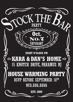 Great idea for a house warming party.stock the bar.invitation looks like a Jack Daniels label! Printable Invitation Templates, Invitation Wording, Invitation Ideas, Invitation Cards, Jack Daniels Birthday, Before Wedding, Housewarming Party, Housewarming Invitations, House Party