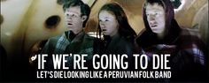 Die like a Peruvian folk band. #DoctorWho