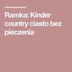 Ramka: Kinder country ciasto bez pieczenia