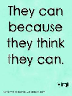They can because they think they can. Virgil #Inspirational #Quote