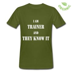 I am trainer and they know it