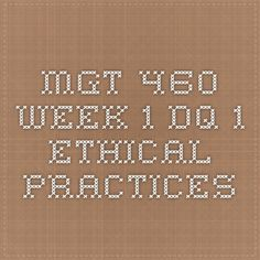 Mgt 460 week 4 discussion comprehensive exam mgt 460 leadership mgt 460 week 1 dq 1 ethical practices fandeluxe Images