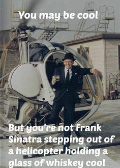 Frank Sinatra cool............Happy Friday.