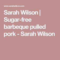 Sarah Wilson | Sugar-free barbeque pulled pork - Sarah Wilson