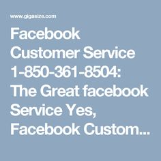 Facebook Customer Service 1-850-361-8504: The Great facebook ServiceYes, Facebook Customer Service is the great customer service because no one offers you the better service than us. We have never let our customers down because we consider them as our friends who trust us more than themselves. So, place a call at 1-850-361-8504 to get connected with our experts. For more services and inquiry visit http://www.monktech.net/facebook-customer-care-service-hacked-account.html