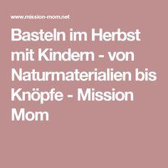 Basteln im Herbst mit Kindern - von Naturmaterialien bis Knöpfe - Mission Mom Diy, Simple Craft Ideas, Natural Materials, Parenting, Crafts, Projects, Creative, Kids, Working Holidays