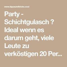 Party - Schichtgulasch ♥ Ideal wenn es darum geht, viele Leute zu verköstigen 20 Personen Tricks, Goulash, Food And Drinks, Cooking