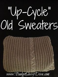 """""""Up-Cycle"""" Old Sweaters  Have old sweaters that you just won't wear anymore? Here's a perfect use for them!  Cut the sleeves off an old sweater, and you have new, free, legwarmers or boot socks.  Cut a straight line under the armpits where the sleeves were and use the torso as an infinity scarf."""