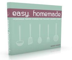 Easy Homemade: Homemade Pantry Staples for the Busy Modern Family
