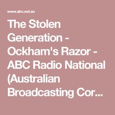 The Stolen Generation - Ockham's Razor - ABC Radio National (Australian Broadcasting Corporation) ( subject matter)