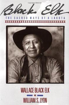 Black Elk: The Sacred Ways of a Lakota by Wallace Black Elk.