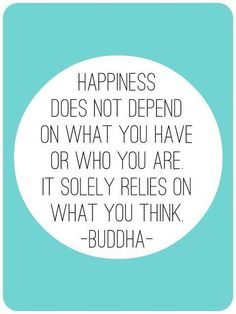 """""""Happiness """"relies on what you think""""- Buddha. So think happy today! Great Quotes, Quotes To Live By, Me Quotes, Motivational Quotes, Inspirational Quotes, Happy Quotes, Wisdom Quotes, Chaos Quotes, Quotes Images"""