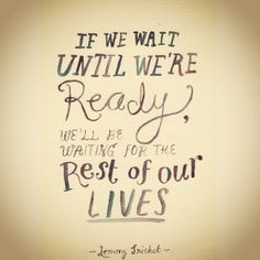 """Amazing quote and good blog post :) """"Blog Post: Hurry Up and Wait...and what I'm doing to cope!"""""""