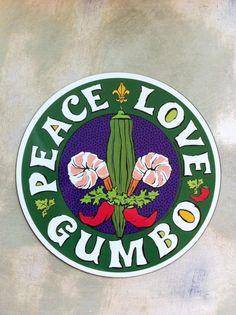 Peace. Love. Gumbo.    Enough said.