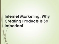 internet-marketing-why-creating-products-is-so-important by Kay Franklin via Slideshare