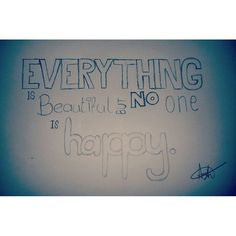 """Everything Is beautiul but no one is happy.  on We Heart It"