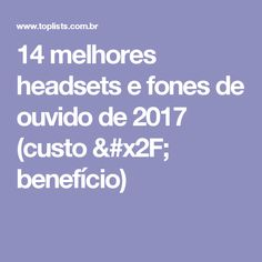 14 melhores headsets e fones de ouvido de 2017 (custo / benefício)