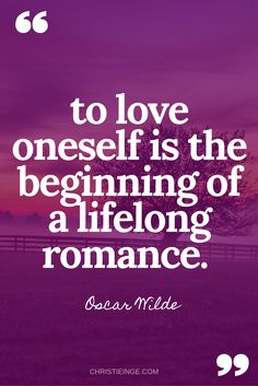 Self love quote: To love oneself is the beginning of a lifelong romance. Oscar Wilde