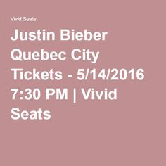 Justin Bieber Quebec City Tickets - 5/14/2016 7:30 PM | Vivid Seats
