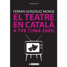 González i Monge, Ferran. El Teatre en català a TVE : 1964-2005. Barcelona : UOC, 2014