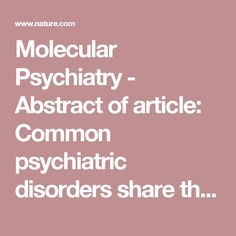 Molecular Psychiatry - Abstract of article: Common psychiatric disorders share the same genetic origin: a multivariate sibling study of the Swedish population