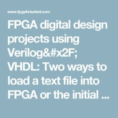 FPGA digital design projects using Verilog/ VHDL: Two ways to load a text file into FPGA or the initial values to a memory in Verilog/ VHDL (synthesizable)