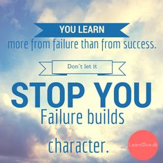 You learn more from failure than from success !