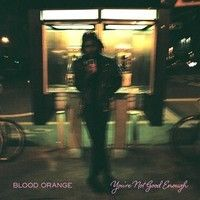 You're Not Good Enough by Blood Orange on SoundCloud