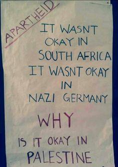 Apartheid wasn't okay in South Africa nor Germany, why is it okay in Palestine?