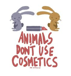 Even if you're not vegan please use cruelty free cosmetics! There are so many good brands that don't test on animals.