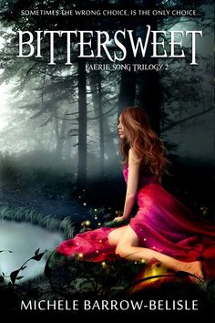 Bittersweet  Michele Barrow-Belisle  (Faerie Song Trilogy #2)  Publication date: March 24th 2015  Genres: Fantasy, Young Adult